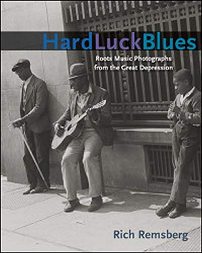 Hard Luck Blues - Roots Music Photographs from the Great Depression: Remsberg, Rich