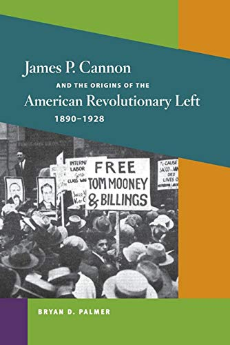 James P. Cannon and the Origins of the American Revolutionary Left, 1890-1928 (Paperback): Bryan D....