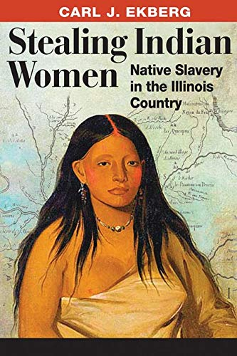 9780252077234: Stealing Indian Women: Native Slavery in the Illinois Country