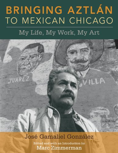 9780252077357: Bringing Aztlan to Mexican Chicago: My Life, My Work, My Art (Latinos in Chicago and Midwest)