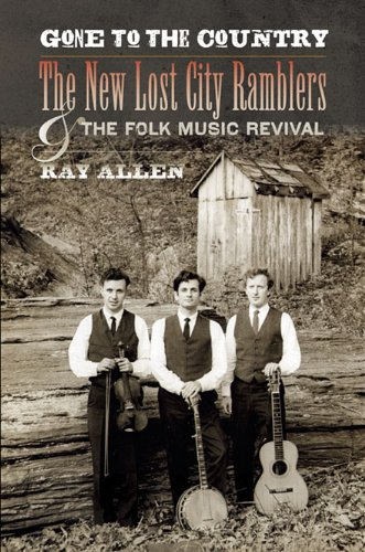 9780252077470: Gone to the Country: The New Lost City Ramblers and the Folk Music Revival (Music in American Life)