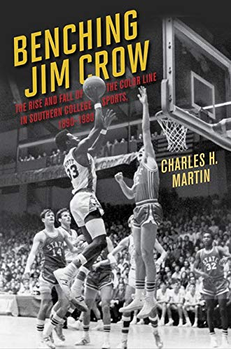 9780252077500: Benching Jim Crow: The Rise and Fall of the Color Line in Southern College Sports, 1890-1980 (Sport and Society)