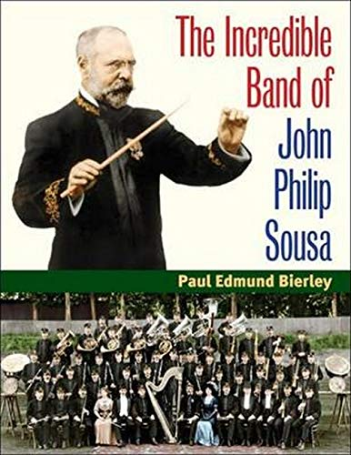 The Incredible Band of John Philip Sousa (Music in American Life): Paul E. Bierley