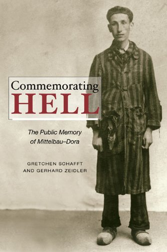 9780252077883: Commemorating Hell: The Public Memory of Mittelbau-Dora