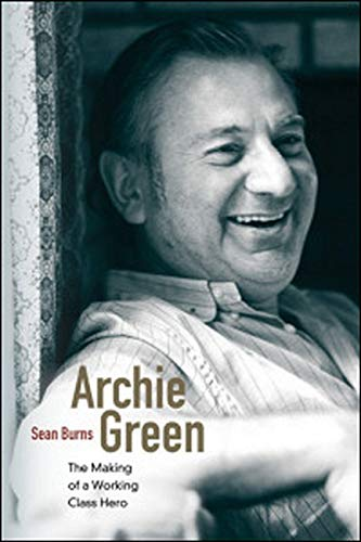 ARCHIE GREEN. The Making of a Working-Class Hero.