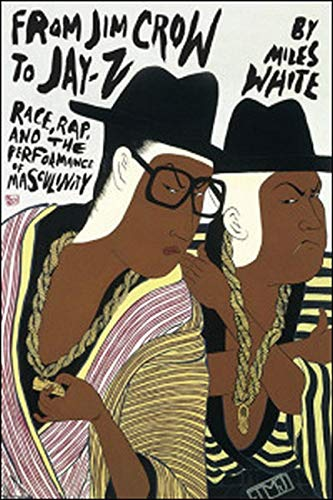 9780252078323: From Jim Crow to Jay-Z: Race, Rap, and the Performance of Masculinity (African Amer Music in Global Perspective)