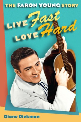 9780252078422: Live Fast, Love Hard: The Faron Young Story