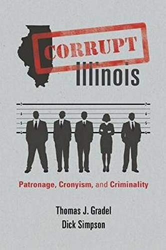 9780252078552: Corrupt Illinois: Patronage, Cronyism, and Criminality