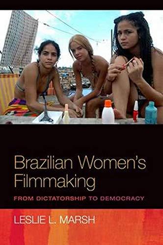 Brazilian Women's Filmmaking - From Dictatorship to Democracy: Marsh, Leslie