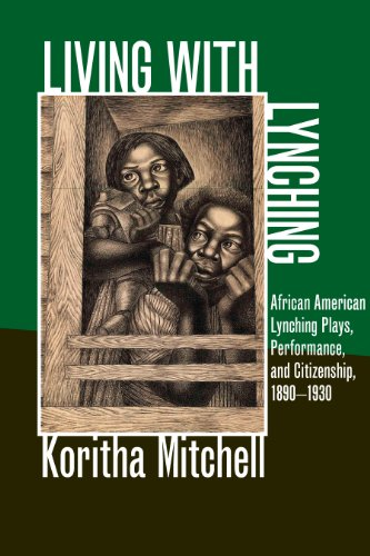 Living with Lynching: African American Lynching Plays, Performance, and Citizenship, 1890-1930 (New...