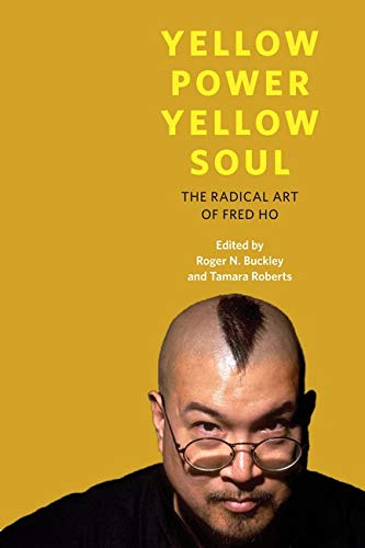 9780252078996: Yellow Power, Yellow Soul: The Radical Art of Fred Ho (Asian American Experience)