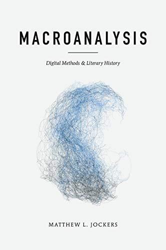 9780252079078: Macroanalysis: Digital Methods and Literary History (Topics in the Digital Humanities)