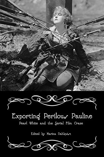 9780252079214: Exporting Perilous Pauline: Pearl White and Serial Film Craze (Women & Film History International)