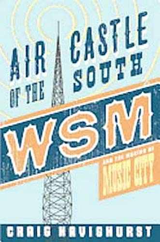 9780252079320: Air Castle of the South: WSM and the Making of Music City (Music in American Life)