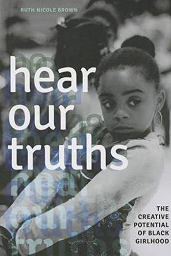 9780252079498: Hear Our Truths: The Creative Potential of Black Girlhood (Dissident Feminisms)
