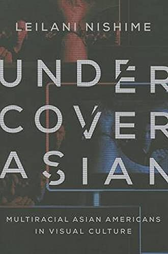 9780252079566: Undercover Asian: Multiracial Asian Americans in Visual Culture (Asian American Experience)