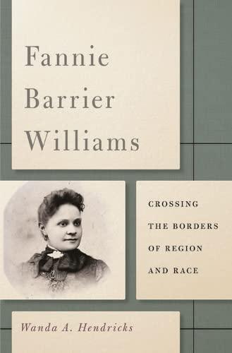9780252079597: Fannie Barrier Williams: Crossing the Borders of Region and Race (New Black Studies Series)