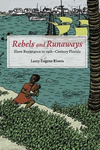 9780252079665: Rebels and Runaways: Slave Resistance in Nineteenth-Century Florida (New Black Studies Series)