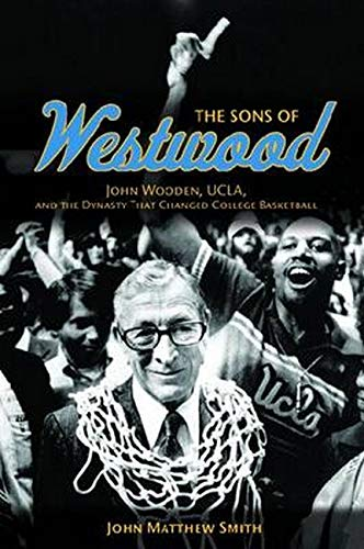 9780252079733: The Sons of Westwood: John Wooden, UCLA, and the Dynasty That Changed College Basketball (Sport and Society)
