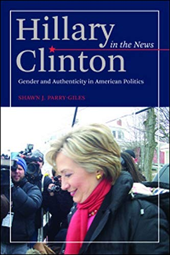 9780252079788: Hillary Clinton in the News: Gender and Authenticity in American Politics