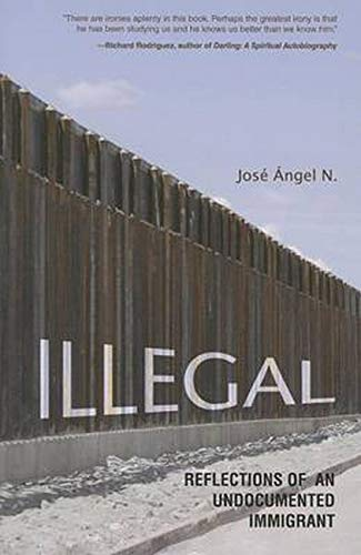 Illegal: Reflections of an Undocumented Immigrant (Latinos in Chicago and the Midwest): N., Jose ...