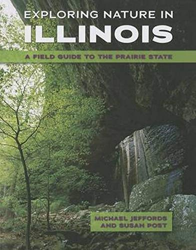 9780252079900: Exploring Nature in Illinois: A Field Guide to the Prairie State