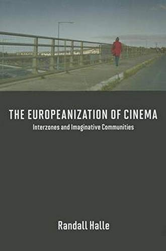 9780252079955: The Europeanization of Cinema: Interzones and Imaginative Communities