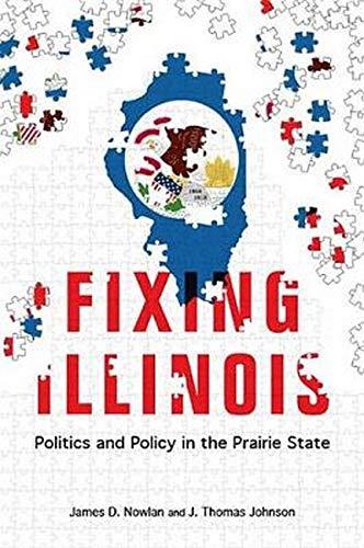 Fixing Illinois: Politics and Policy in the Prairie State: Nowlan, James D.; Johnson, J. Thomas