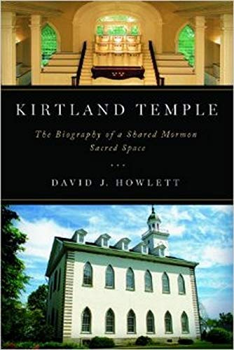 Kirtland Temple - The Biography of a Shared Mormon Sacred Space: Howlett, David J