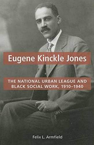 9780252079993: Eugene Kinckle Jones: The National Urban League and Black Social Work, 1910-1940