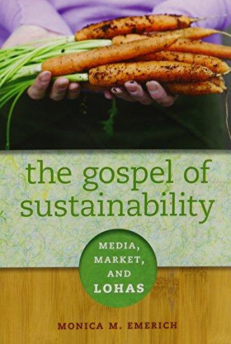 The Gospel of Sustainability - Media, Market and LOHAS: Emerich, Monica M