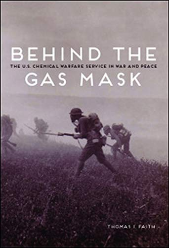 9780252080265: Behind the Gas Mask: The U.S. Chemical Warfare Service in War and Peace