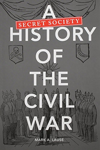 A Secret Society History of the Civil War -: Lause, Mark A.