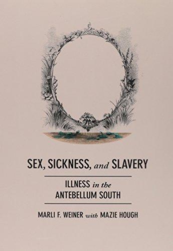 Sex, Sickness, and Slavery - Illness in the Antebellum South: Weiner, Marli F.