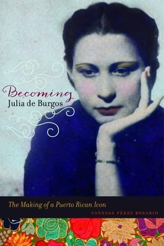 9780252080609: Becoming Julia de Burgos: The Making of a Puerto Rican Icon