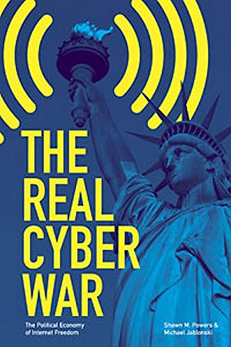 9780252080708: The Real Cyber War: The Political Economy of Internet Freedom (History of Communication (Paperback))
