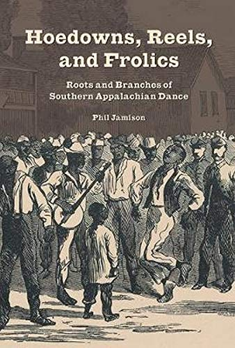 Hoedowns, Reels, and Frolics: Roots and Branches of Southern Appalachian Dance (Music in American ...
