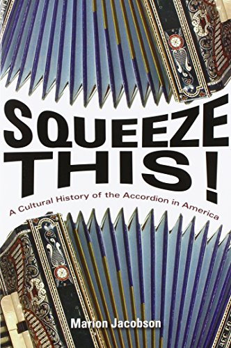 9780252080951: Squeeze This!: A Cultural History of the Accordion in America (Folklore Studies in Multicultural World)