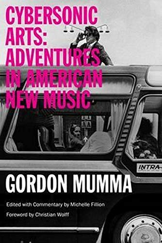 9780252081019: Cybersonic Arts: Adventures in American New Music