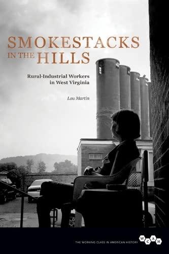 9780252081026: Smokestacks in the Hills: Rural-Industrial Workers in West Virginia (Working Class in American History)