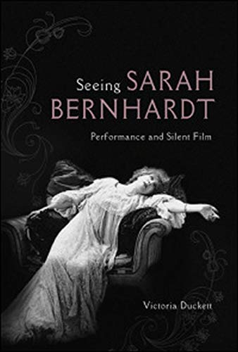 9780252081163: Seeing Sarah Bernhardt: Performance and Silent Film (Women & Film History International)