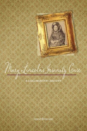 9780252081262: Mary Lincoln's Insanity Case: A Documentary History