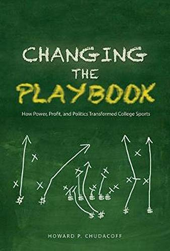 Changing the Playbook: How Power, Profit, and Politics Transformed College Sports (Sport and ...