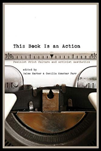 9780252081347: This Book Is an Action: Feminist Print Culture and Activist Aesthetics