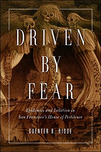 9780252081385: Driven by Fear: Epidemics and Isolation in San Francisco's House of Pestilence (History of Emotions)