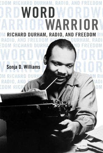 9780252081392: Word Warrior: Richard Durham, Radio, and Freedom (New Black Studies Series)