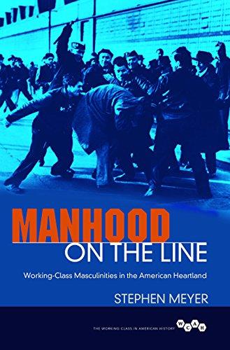 9780252081545: Manhood on the Line: Working-Class Masculinities in the American Heartland (Working Class in American History)