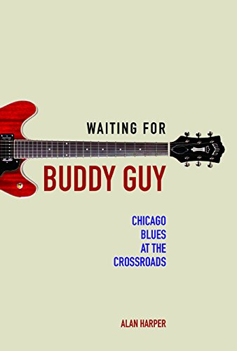 9780252081576: Waiting for Buddy Guy: Chicago Blues at the Crossroads (Music in American Life)