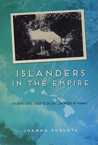9780252082610: Islanders in the Empire: Filipino and Puerto Rican Laborers in Hawai'i (Asian American Experience)