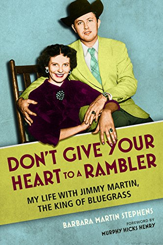 Don't Give Your Heart to a Rambler My Life with Jimmy Martin, the King of Bluegrass